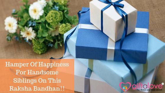 Hamper Of Happiness For Handsome Siblings On This Raksha Bandhan!!