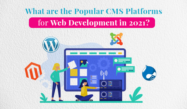 What are the Popular CMS Platforms for Web Development in 2021?